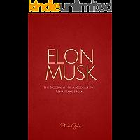 Elon Musk: The Biography Of A Modern Day Renaissance Man (Elon Musk, Tesla, SpaceX, Elon Musk Biography, Musk book…