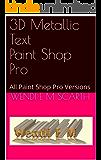 3D Metallic Text Paint Shop Pro: All Paint Shop Pro Versions (Paint Shop Pro Made Easy Book 344)
