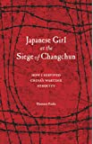 Japanese Girl at the Siege of Changchun: How I Survived Chinas Wartime Atrocity