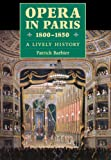 Opera in Paris 1800-1850 a Lively History