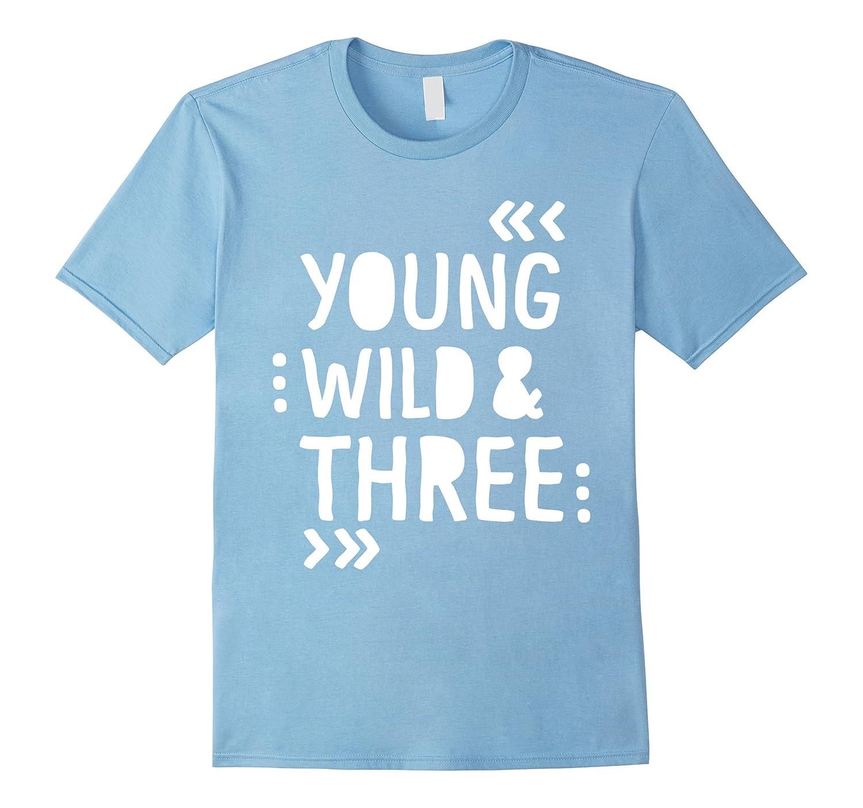 05daee7c3 Kids 3rd Birthday Shirt YOUNG WILD AND THREE – Brvttee.com