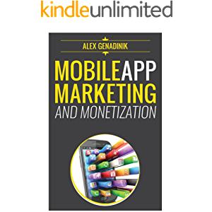 Mobile App Marketing And Monetization: How To Promote Mobile Apps Like A Pro: Learn to promote and monetize your Android…