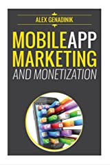 Mobile App Marketing And Monetization: How To Promote Mobile Apps Like A Pro: Learn to promote and monetize your Android or iPhone app. Get hundreds of thousands of downloads & grow your app business Kindle Edition