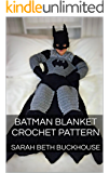 Batman Blanket Crochet Pattern: A stitch by stitch guide with pictures and easy to follow instructions