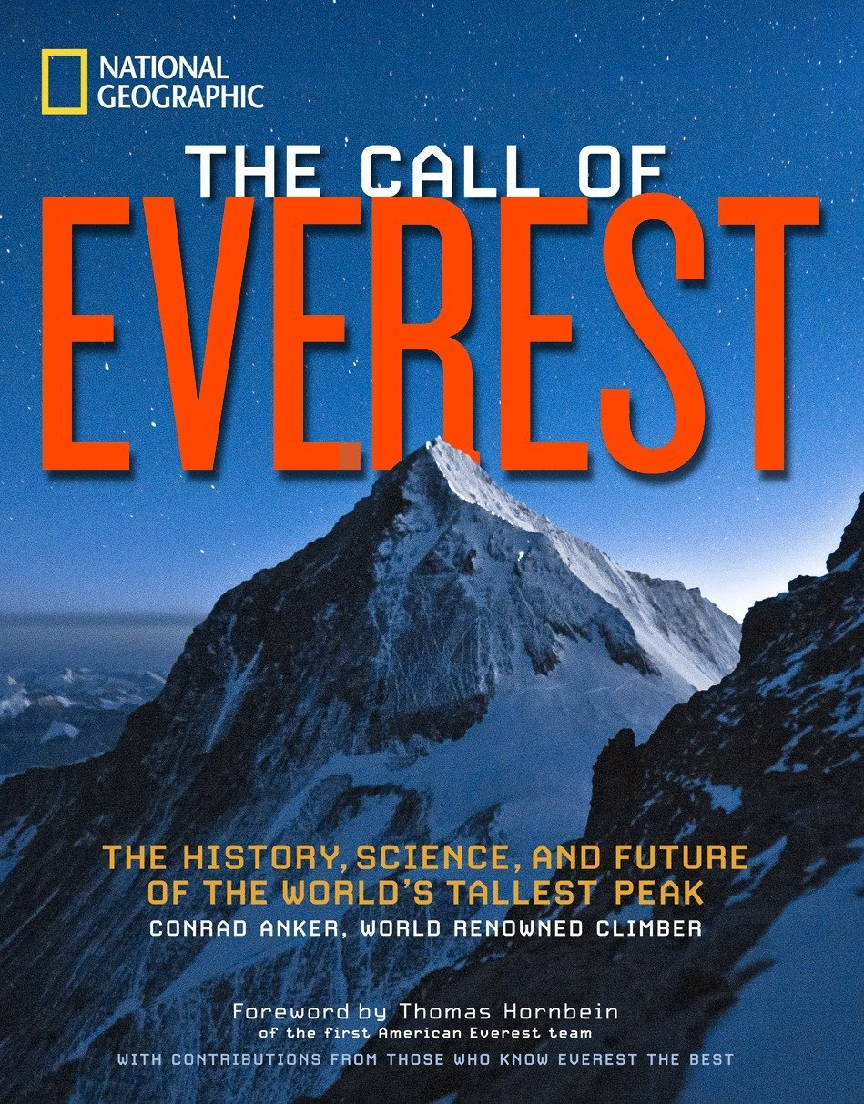 The Call of Everest: The History, Science, and Future of the World's  Tallest Peak: Conrad Anker, Bernadette Mcdonald, David Breashears,  Broughton Coburn, ...