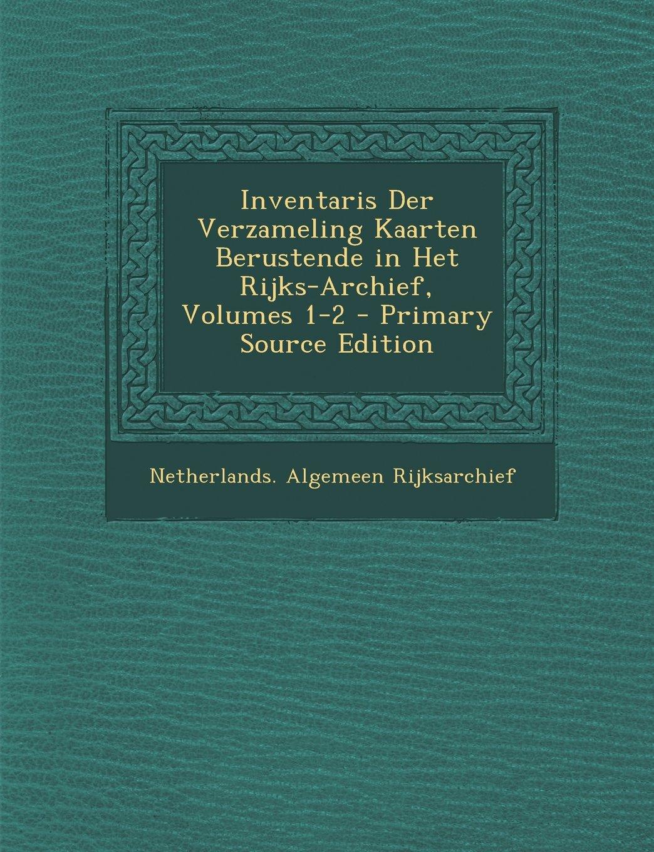 Download Inventaris Der Verzameling Kaarten Berustende in Het Rijks-Archief, Volumes 1-2 - Primary Source Edition (Dutch Edition) pdf epub
