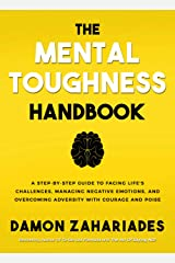 The Mental Toughness Handbook: A Step-By-Step Guide to Facing Life's Challenges, Managing Negative Emotions, and Overcoming Adversity with Courage and Poise Kindle Edition