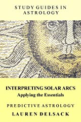 Study Guides in Astrology: Predictive Astrology - Interpreting Solar Arcs Kindle Edition