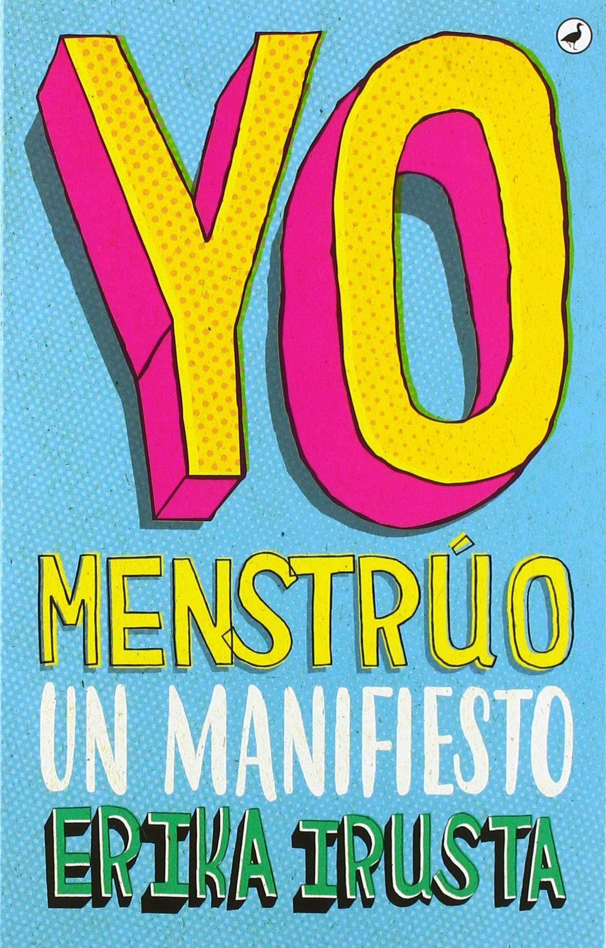 164d52220 Yo Menstrúo: Un manifiesto: Amazon.es: Erika Irusta: Libros