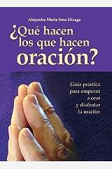 ¿Qué hacen los que hacen oración?: Guía práctica para empezar a orar y disfrutar de la oración (Spanish Edition) Kindle Edition