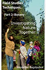 Field Studies Techniques. Part 2. Botany: Investigating Nature Together Kindle Edition