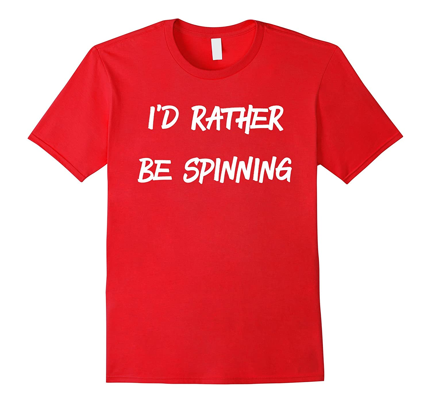 Id rather be spinning shirt Spinner t shirt-TD