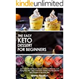 The Easy Keto Dessert for Beginners: Dessert Bread, Snacks and Smoothies, Low-Carb, High-Fat Recipes for Busy People on the K
