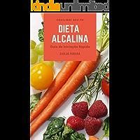 Dieta Alcalina: Guia de Iniciação Rápida para Equilibrar seu pH, Turbinar sua Energia e Recuperar a sua Saúde de Forma Natural