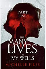 The Many Lives of Ivy Wells - Part 1: A time travel thriller. (Ivy Wells Mystery Series) Kindle Edition