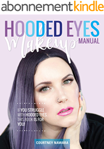 Hooded Eye Makeup Manual: A practical eyeshadow application guide for lovely people with hooded eyes. (English Edition)