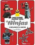 Mes super Paper Toys Ninjas : A détacher et à monter