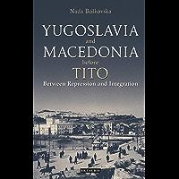 Yugoslavia and Macedonia Before Tito: Between Repression and Integration (Library of Balkan Studies Book 6)