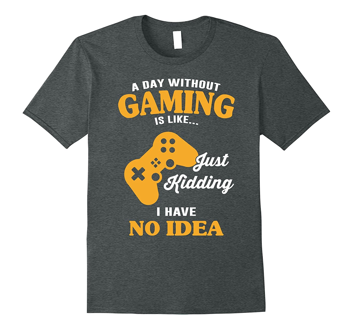 A Day Without Gaming Is Like Just Kidding T shirt-PL