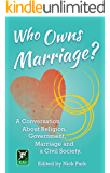 Who Owns Marriage?: A Conversation About Religion, Government, Marriage and a Civil Society