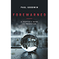 Forewarned: A Sceptic's Guide to Prediction (English Edition)