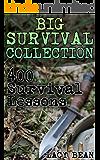 Big Survival Collection: 400 Survival Lessons: : Water Survival Guide, Off-Grid Living, Prepping, Prepper's Internet Connection, Survival Mom, Survival Navigation, Survival Items, Survival Medicine