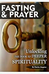 Fasting and Prayer: Unlocking the door to deeper spirituality Kindle Edition