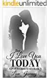 But I Love You Today (KPOP Promise Series Book 3)