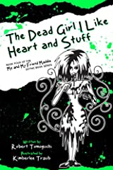 The Dead Girl I Like Heart and Stuff: How I Found Love with Maggots on My Face (The Me and My Friend Maddie Gothic Book Series 4) Kindle Edition