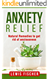 Anxiety Relief: Natural Remedies to get Rid of Anxiousness (English Edition)