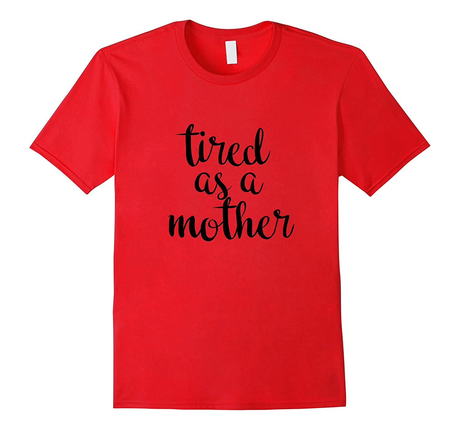 Tired As a Mother Shirt- Mens Women-TH