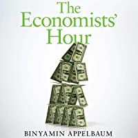 The Economists' Hour: False Prophets, Free Markets and the Fracture of Society