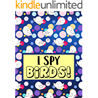 I Spy Birds! : Fun Picture Guessing Game Book for Kids Ages 2-5 Year Old's | Bird Themed!