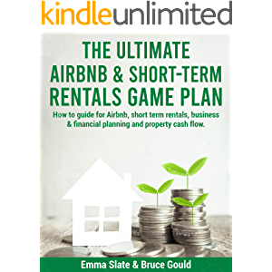 The Ultimate Airbnb & Short-Term Rentals Game Plan: How to guide for Airbnb, short term rentals, business & financial…