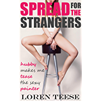 Spread for the Strangers – Hubby Makes Me Tease the Sexy Painter (English Edition)