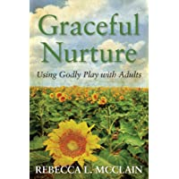 Graceful Nurture: Using Godly Play with Adults (I Wonder....)