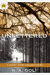 Unfettered: A Short Story Collection by R. A. Goli Kindle Edition