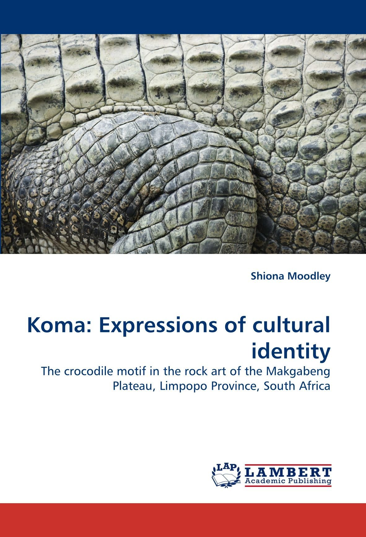 Download Koma: Expressions of cultural identity: The crocodile motif in the rock art of the Makgabeng Plateau, Limpopo Province, South Africa PDF