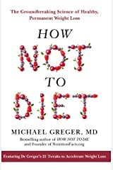 How Not To Diet: The Groundbreaking Science of Healthy, Permanent Weight Loss Kindle Edition
