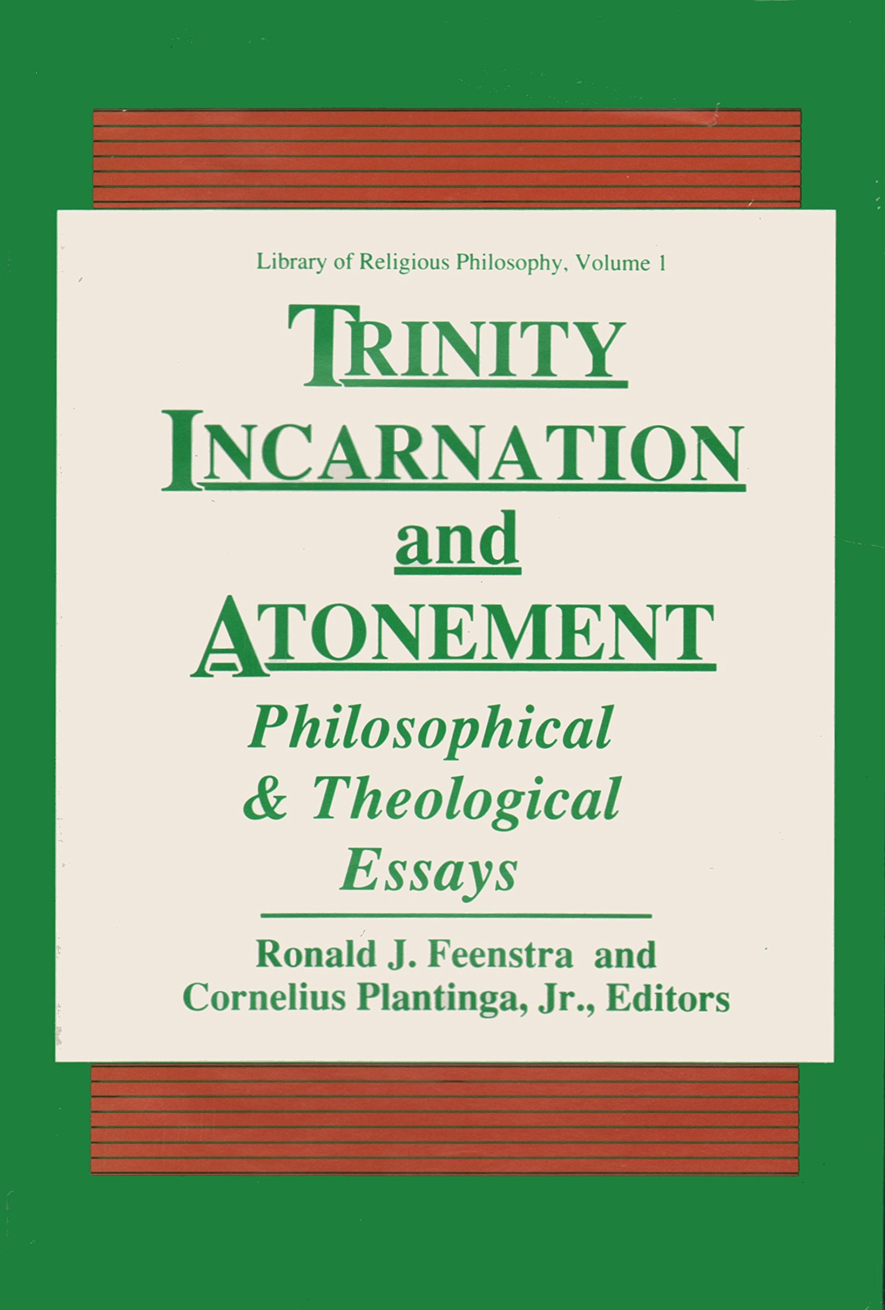 trinity incarnation and atonement philosophical and theological trinity incarnation and atonement philosophical and theological essays library of religious philosophy ronald j feenstra cornelius plantinga