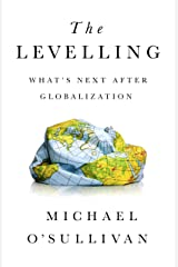 The Levelling: What's Next After Globalization Kindle Edition
