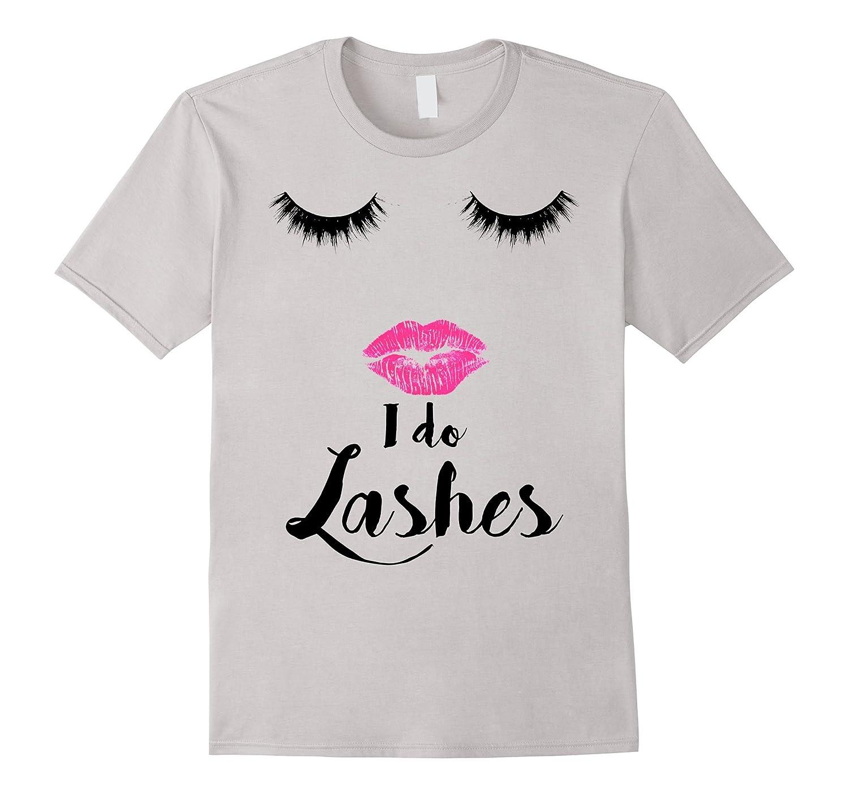 I Do Lashes Eyelash Makeup Sexy Face Tee Shirt-CD