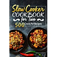 Slow Cooker Cookbook for Two - 500 Crock Pot Recipes: Nutritious Recipe Book for Beginners and Pros (Slow Cooker Recipe…
