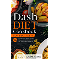 Dash Diet Cookbook for Beginners: 555 Amazing and  Simple Recipes for 2020. Lose Weight Fast, Easy and in Healthy Way! (English Edition)