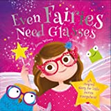 Even Fairies Need Glasses: A Magical Story for Little Fairies Everywhere!