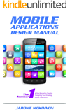 Mobile Applications Design Manual: The Number One Manual to Creating and Designing Your Amazing Mobile Applications (iOS, Android, Mobile Apps, Software, Programming)