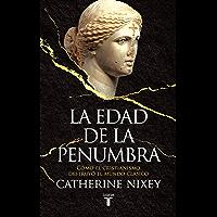 La edad de la penumbra: Cómo el cristianismo destruyó el mundo clásico (Spanish Edition