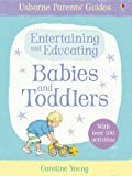 Parents Guide Entertaining & Educating Babies & Toddlers (Parents' Guides)