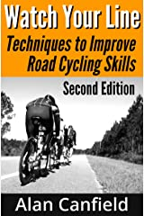 Watch Your Line: Techniques to Improve Road Cycling Skills, Second Edition Kindle Edition