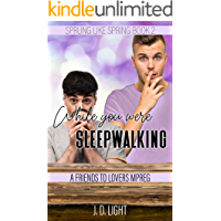 While You Were Sleepwalking: A Friends to Lovers MPreg (Sprung Like Spring Book 2)